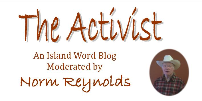 Welcome to The Activist: an Island Word Blog moderated by Norm Reynolds